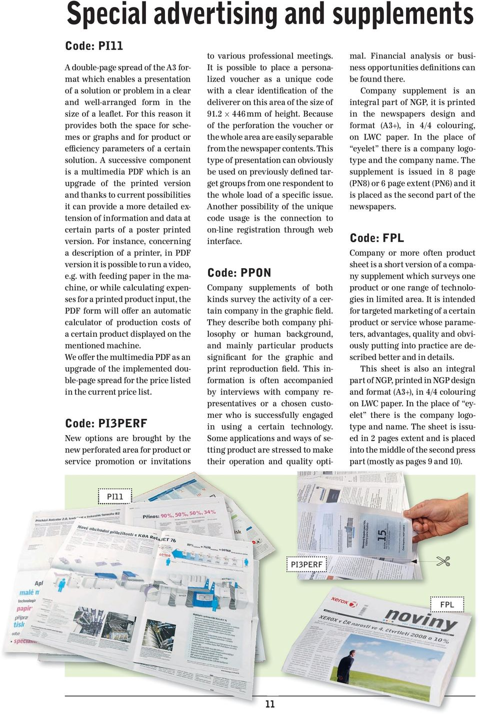 A successive component is a multimedia PDF which is an upgrade of the printed version and thanks to current possibilities it can provide a more detailed extension of information and data at certain