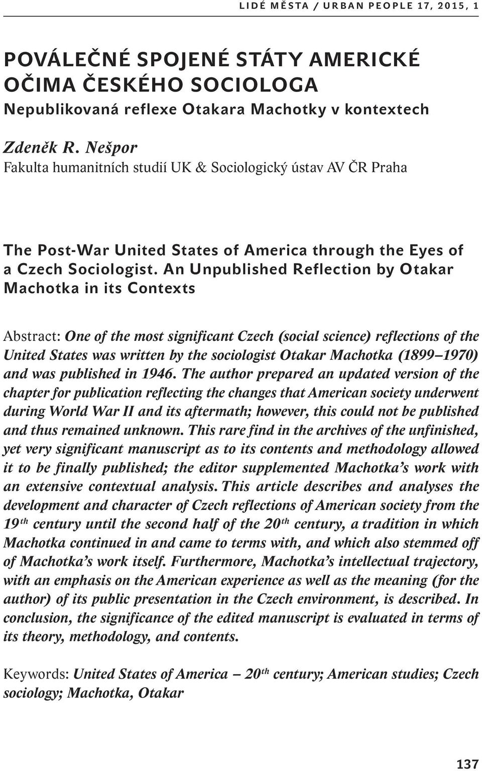An Unpublished Reflection by Otakar Machotka in its Contexts Abstract: One of the most significant Czech (social science) reflections of the United States was written by the sociologist Otakar