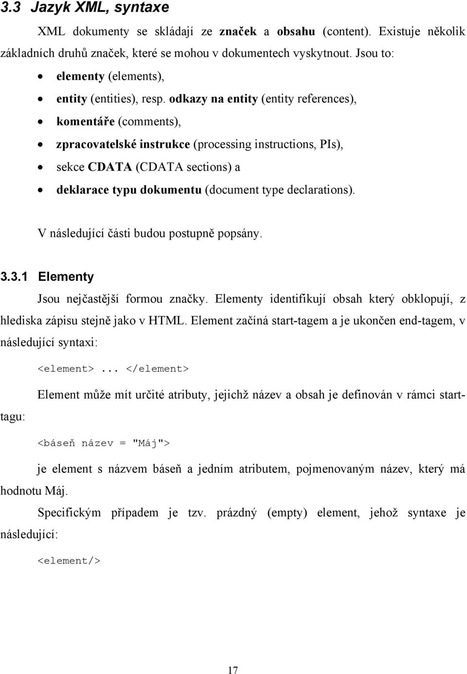 odkazy na entity (entity references), komentáře (comments), zpracovatelské instrukce (processing instructions, PIs), sekce CDATA (CDATA sections) a deklarace typu dokumentu (document type