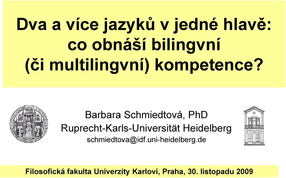 Barbara Schmiedtová, PhD Ruprecht-Karls-Universität