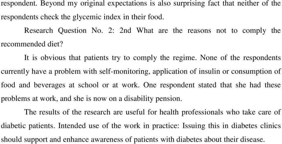 None of the respondents currently have a problem with selfmonitoring, application of insulin or consumption of food and beverages at school or at work.