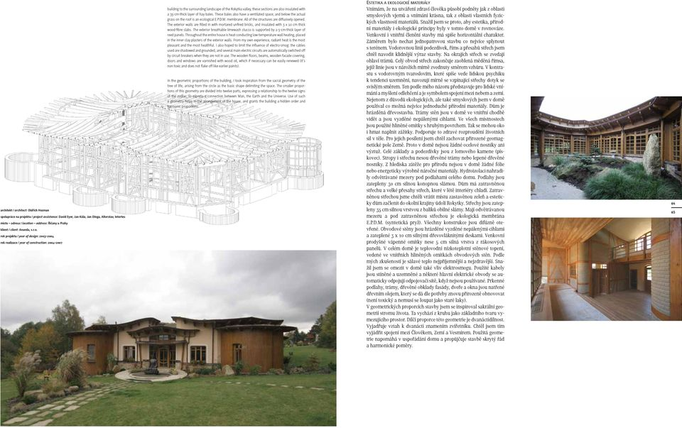 rok projektu / year of design: 2003 2004 rok realizace / year of construction: 2004 2007 building to the surrounding landscape of the Rokytka valley, these sections are also insulated with a