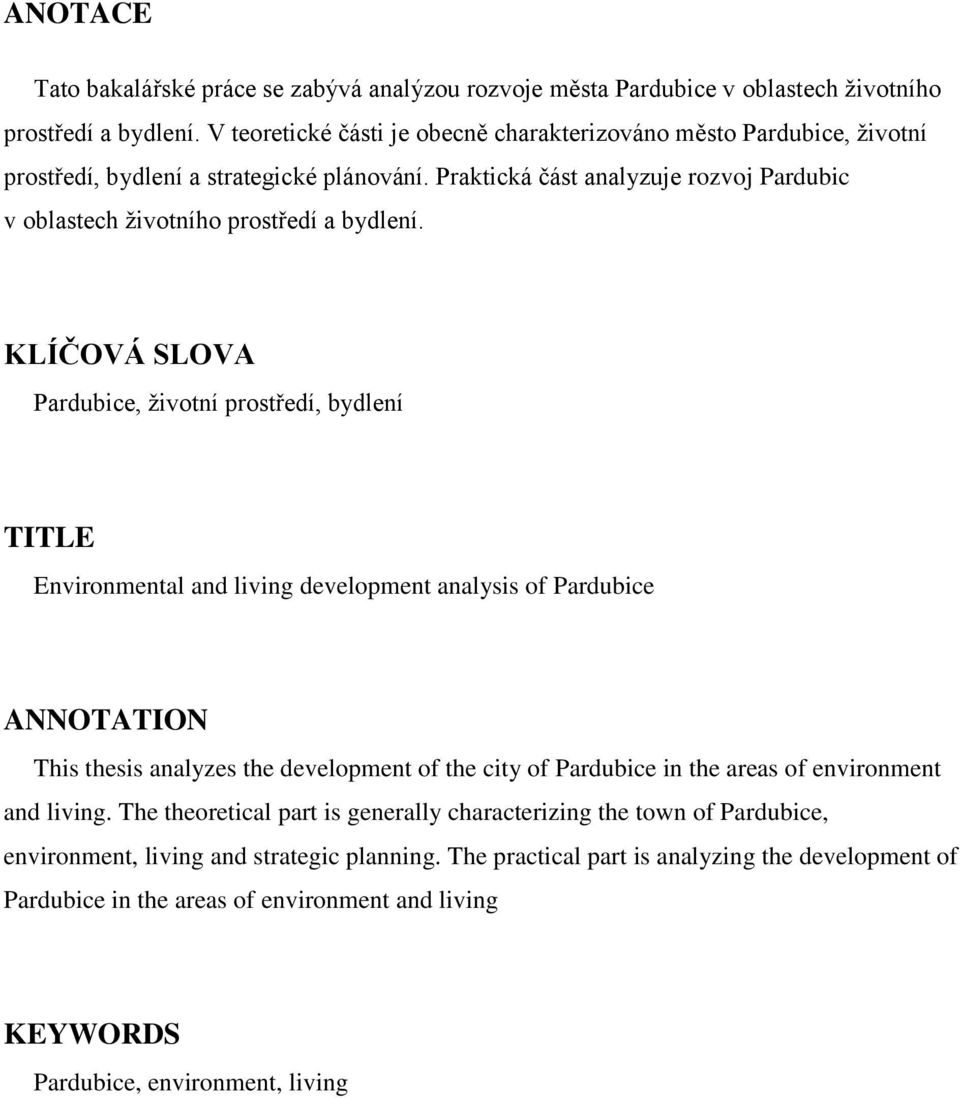 KLÍČOVÁ SLOVA Pardubice, ţivotní prostředí, bydlení TITLE Environmental and living development analysis of Pardubice ANNOTATION This thesis analyzes the development of the city of Pardubice in the