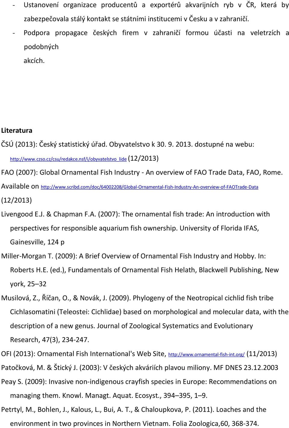 czso.cz/csu/redakce.nsf/i/obyvatelstvo_lide (12/2013) FAO (2007): Global Ornamental Fish Industry An overview of FAO Trade Data, FAO, Rome. Available on http://www.scribd.