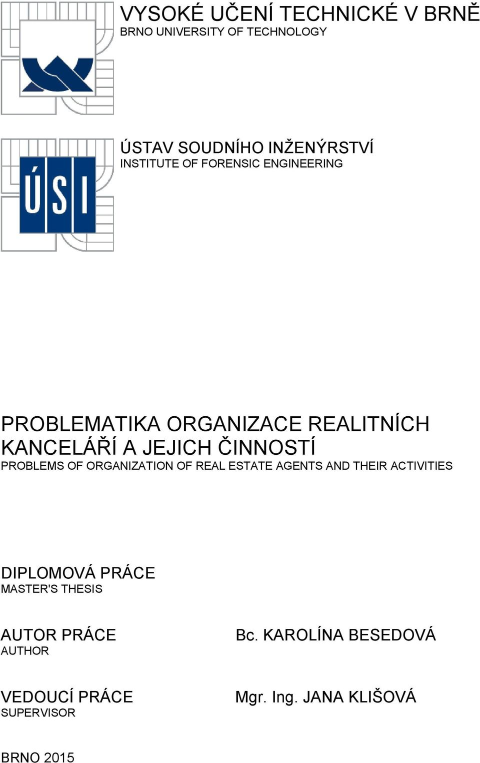 ČINNOSTÍ PROBLEMS OF ORGANIZATION OF REAL ESTATE AGENTS AND THEIR ACTIVITIES DIPLOMOVÁ PRÁCE