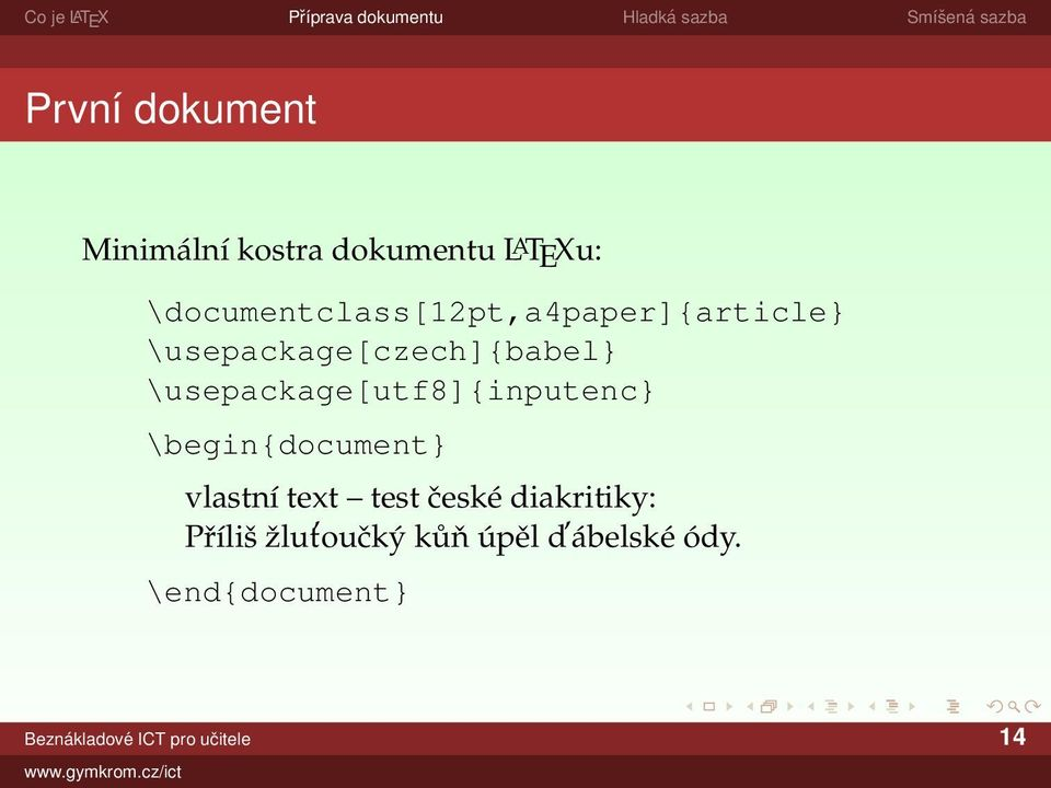 \usepackage[utf8]{inputenc} \begin{document} vlastní text test české