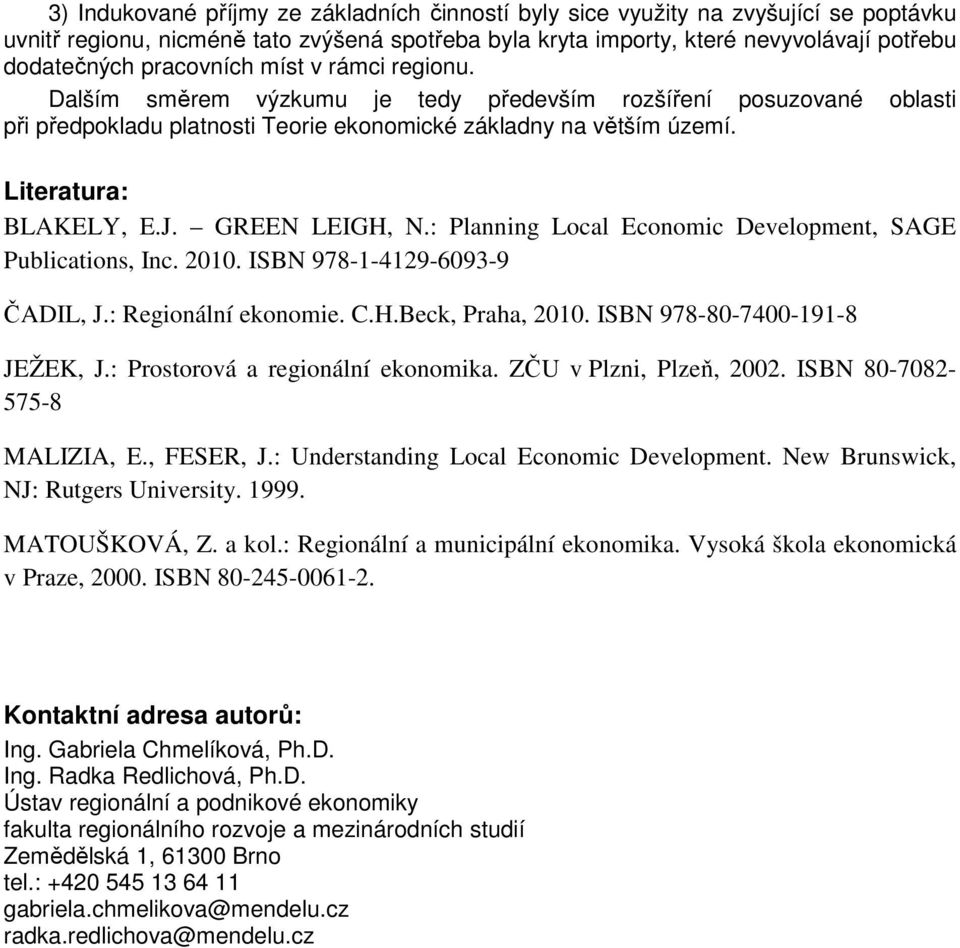 GREEN LEIGH, N.: Planning Local Economic Development, AGE Publications, Inc. 2010. IBN 978-1-4129-6093-9 ČADIL, J.: Regionální ekonomie. C.H.Beck, Praha, 2010. IBN 978-80-7400-191-8 JEŽE, J.
