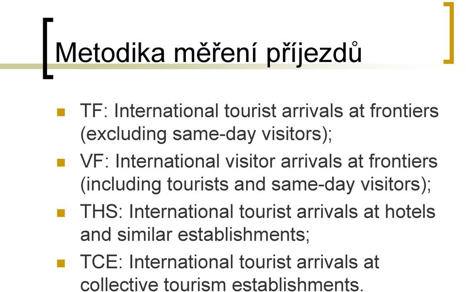 tourists and same-day visitors); THS: International tourist arrivals at hotels and