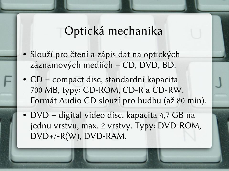 CD compact disc, standardní kapacita 700 MB, typy: CD-ROM, CD-R a CD-RW.