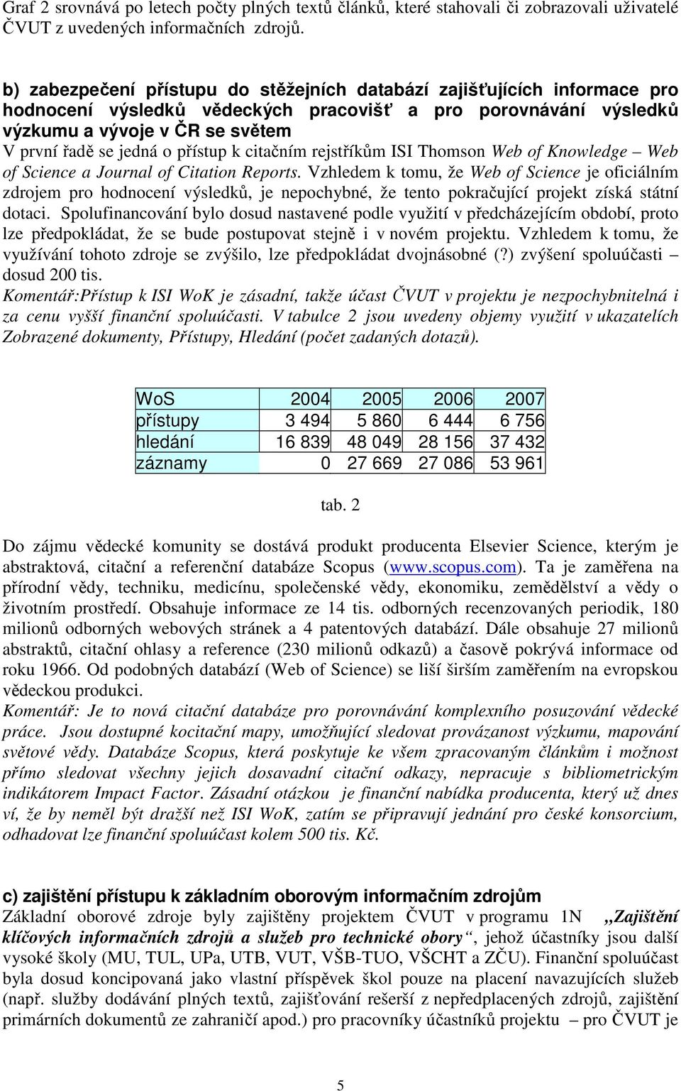 přístup k citačním rejstříkům ISI Thomson Web of Knowledge Web of Science a Journal of Citation Reports.
