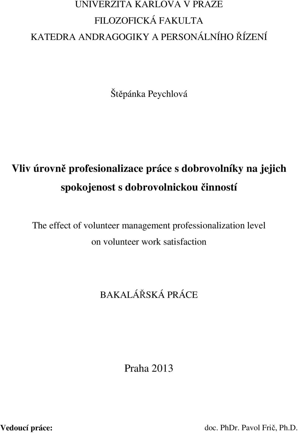 dobrovolnickou činností The effect of volunteer management professionalization level on