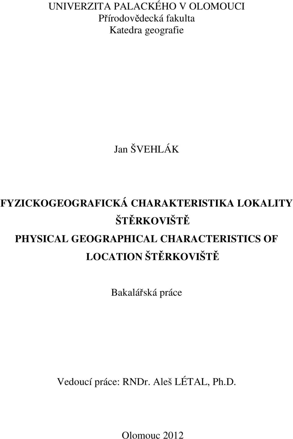 ŠTĚRKOVIŠTĚ PHYSICAL GEOGRAPHICAL CHARACTERISTICS OF LOCATION