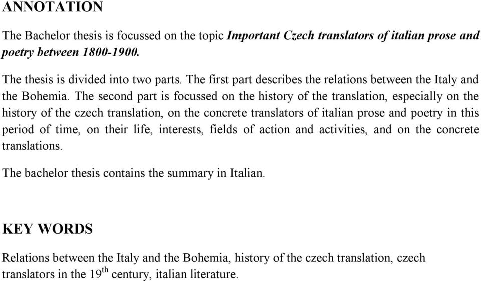 The second part is focussed on the history of the translation, especially on the history of the czech translation, on the concrete translators of italian prose and poetry in this