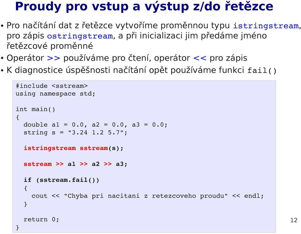 "opět používáme funkci fail() #include <sstream> using namespace std; int main() double a1 = 0.0, a2 = 0.0, a3 = 0.0; string s = ""3.24 1.2 5."