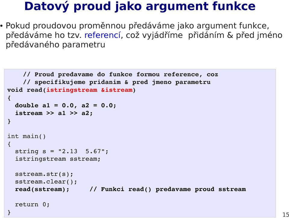 specifikujeme pridanim & pred jmeno parametru void read(istringstream &istream) double a1 = 0.0, a2 = 0.