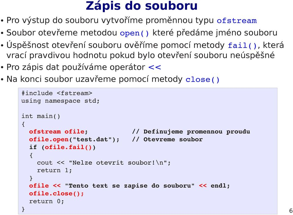 "soubor uzavřeme pomocí metody close() #include <fstream> using namespace std; int main() ofstream ofile; // Definujeme promennou proudu ofile.open(""test."