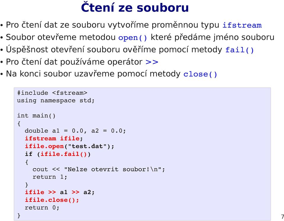 uzavřeme pomocí metody close() #include <fstream> using namespace std; int main() double a1 = 0.0, a2 = 0.