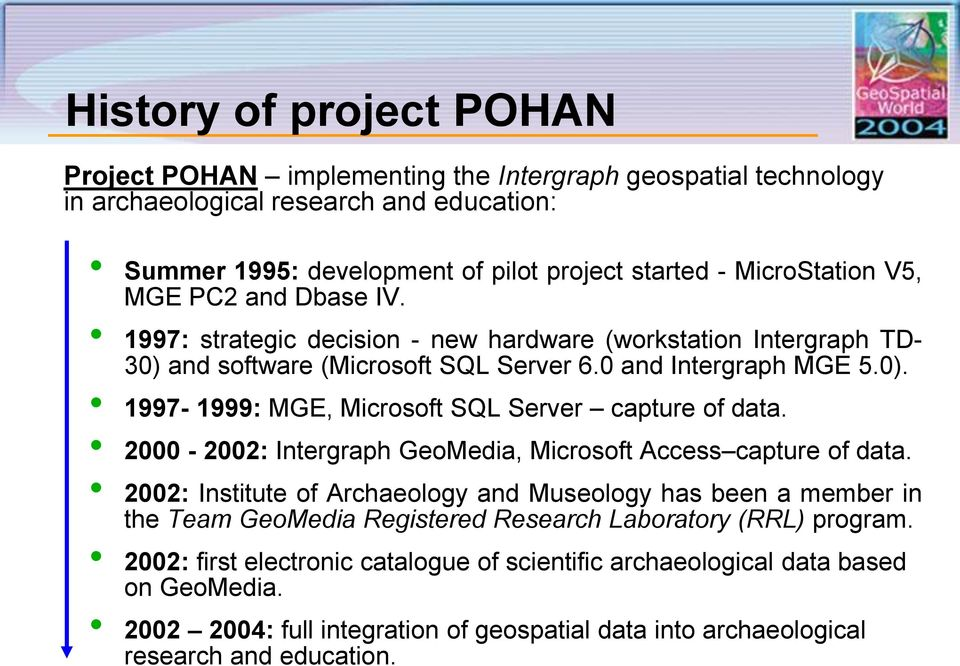 2000-2002: Intergraph GeoMedia, Microsoft Access capture of data. 2002: Institute of Archaeology and Museology has been a member in the Team GeoMedia Registered Research Laboratory (RRL) program.