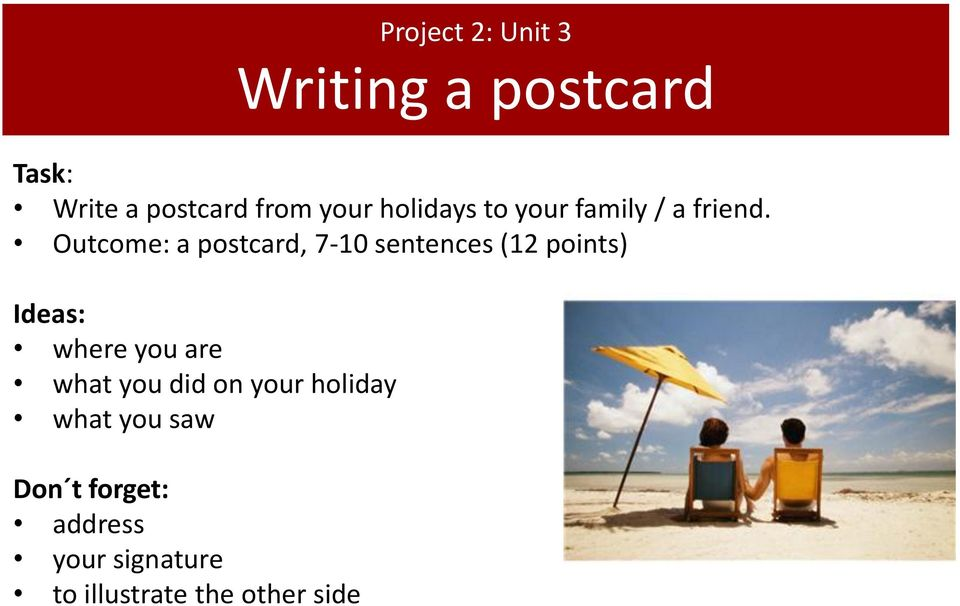 Outcome: a postcard, 7-10 sentences (12 points) Ideas: where you are