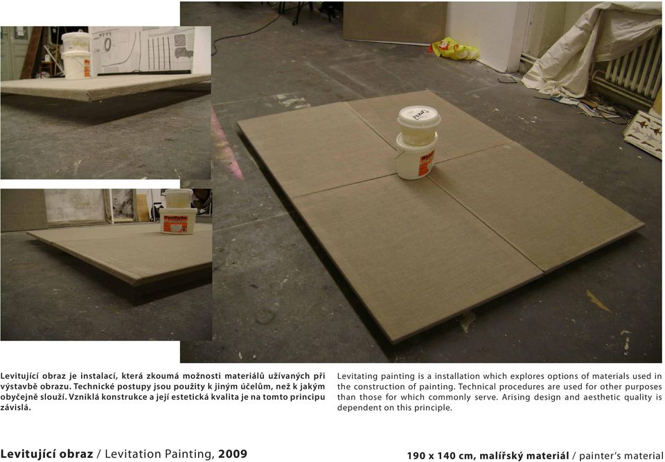 Levitating painting is a installation which explores options of materials used in the construction of painting.