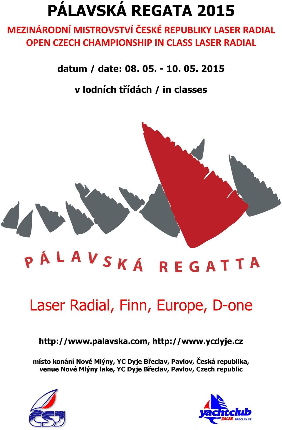 - 10. 05. 2015 v lodních třídách / in classes Laser Radial, Finn, Europe, D-one, http://www.
