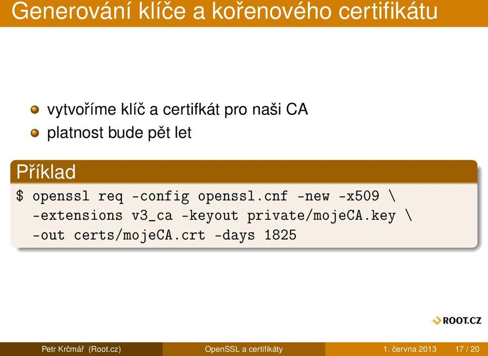 cnf -new -x509 \ -extensions v3_ca -keyout private/mojeca.