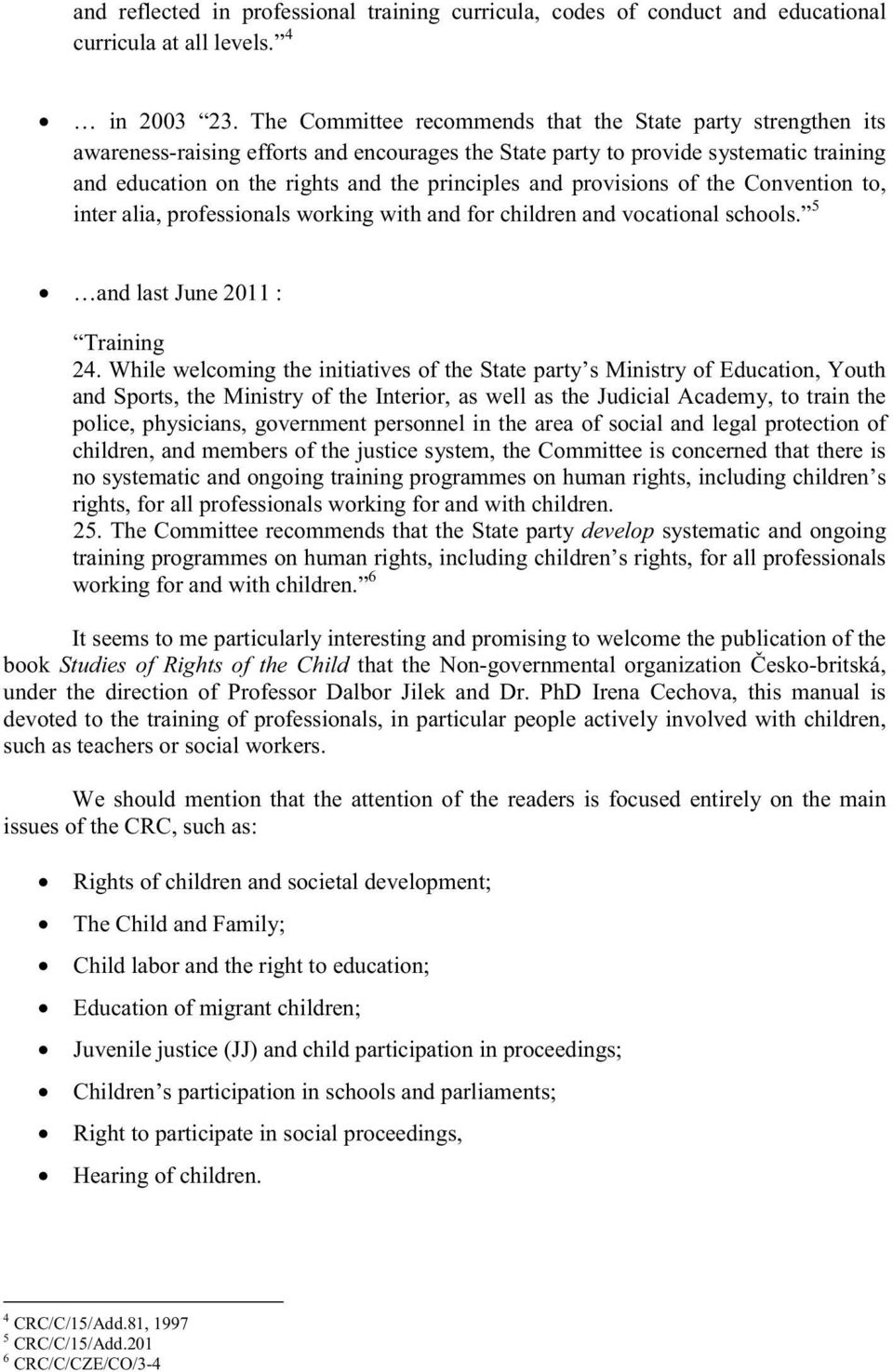 provisions of the Convention to, inter alia, professionals working with and for children and vocational schools. 5 and last June 2011 : Training 24.