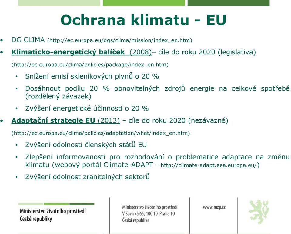 Adaptační strategie EU (2013) cíle do roku 2020 (nezávazné) (http://ec.europa.eu/clima/policies/adaptation/what/index_en.