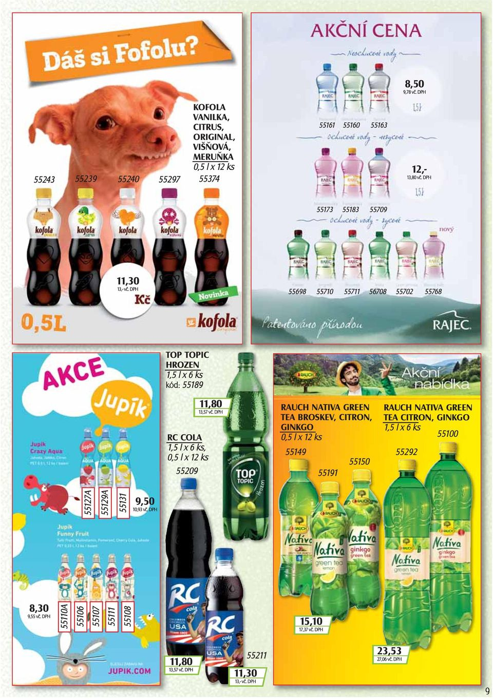 DPH RC COLA 1,5 l x 6 ks, 0,5 l x 12 ks 55209 RAUCH NATIVA GREEN TEA BROSKEV, CITRON, GINKGO 0,5 l x 12 ks 55149 55150 55191 RAUCH NATIVA GREEN TEA CITRON,