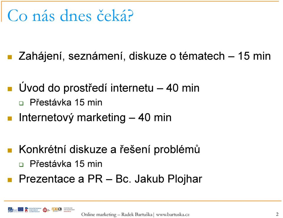 internetu 40 min Přestávka 15 min Internetový marketing 40 min