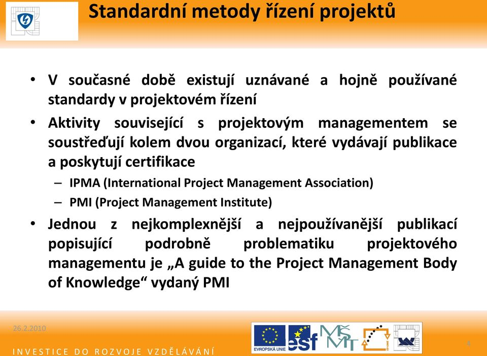 IPMA (International Project Management Association) PMI (Project Management Institute) Jednou z nejkomplexnější a nejpoužívanější