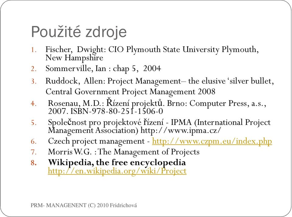 Brno: Computer Press, a.s., 2007. ISBN-978-80-251-1506-0 5.