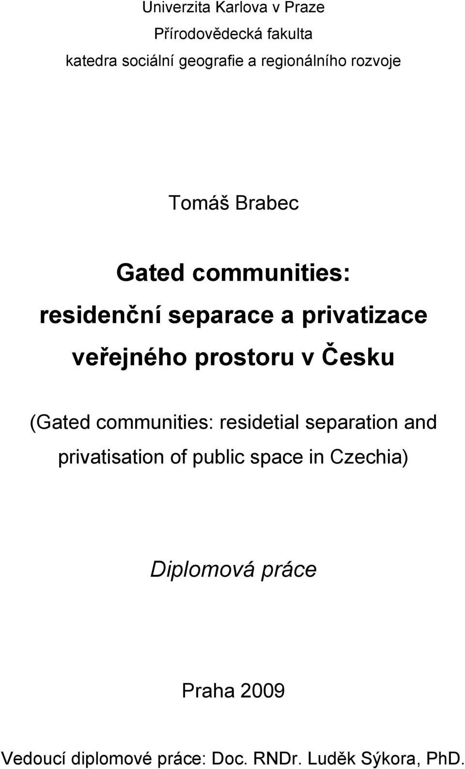 veřejného prostoru v Česku (Gated communities: residetial separation and privatisation of