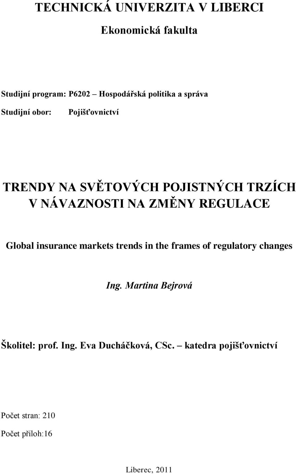REGULACE Global insurance markets trends in the frames of regulatory changes Ing.