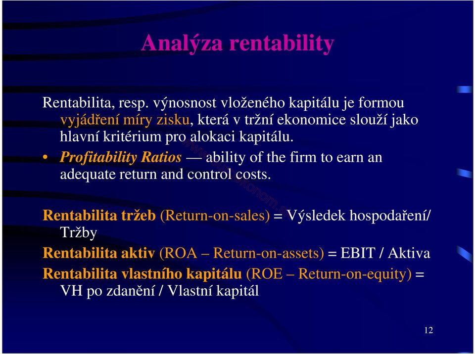 alokaci kapitálu. Profitability Ratios ability of the firm to earn an adequate return and control costs.