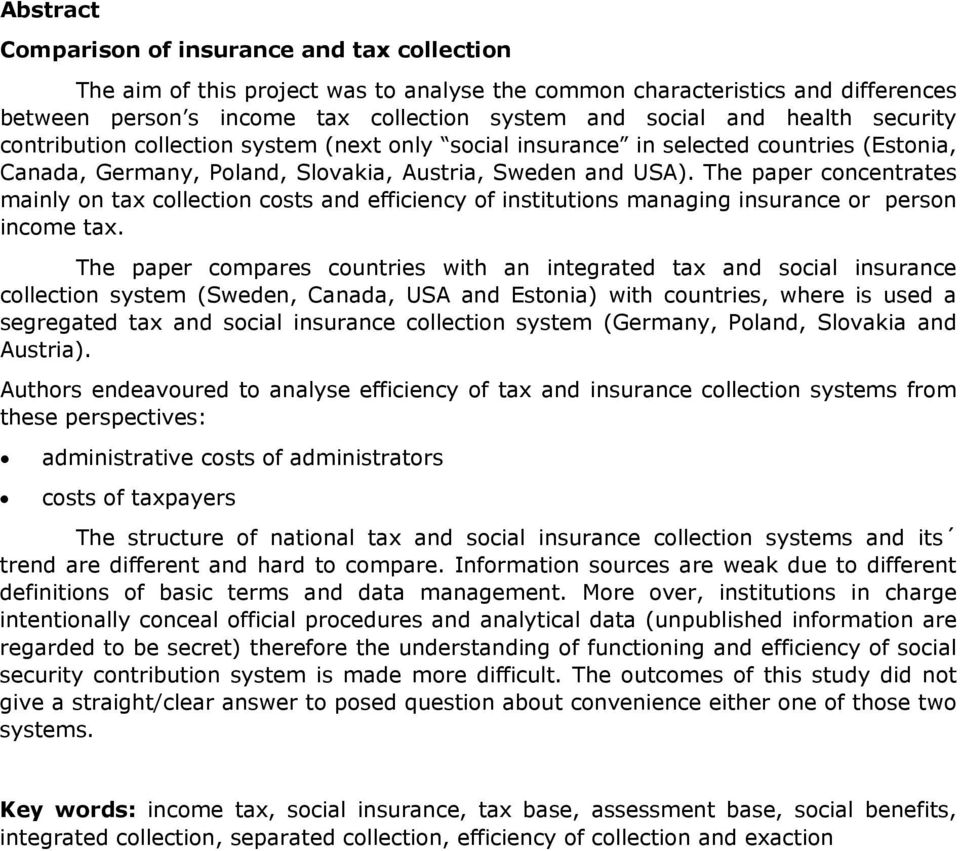 The paper concentrates mainly on tax collection costs and efficiency of institutions managing insurance or person income tax.