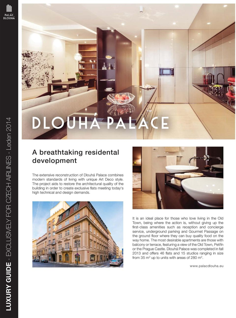 It is an ideal place for those who love living in the Old Town, being where the action is, without giving up the first-class amenities such as reception and concierge service, underground parking and