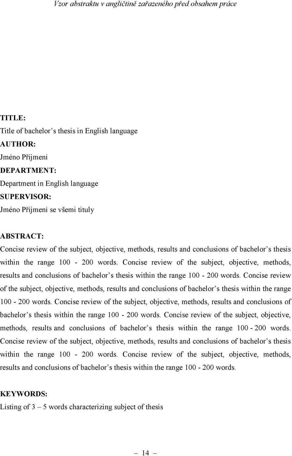 Concise review of the subject, objective, methods, results and conclusions of bachelor s thesis within the range 100-200 words.