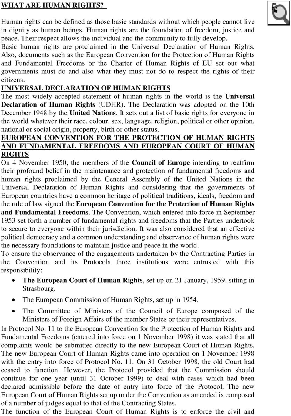 Also, documents such as the European Convention for the Protection of Human Rights and Fundamental Freedoms or the Charter of Human Rights of EU set out what governments must do and also what they