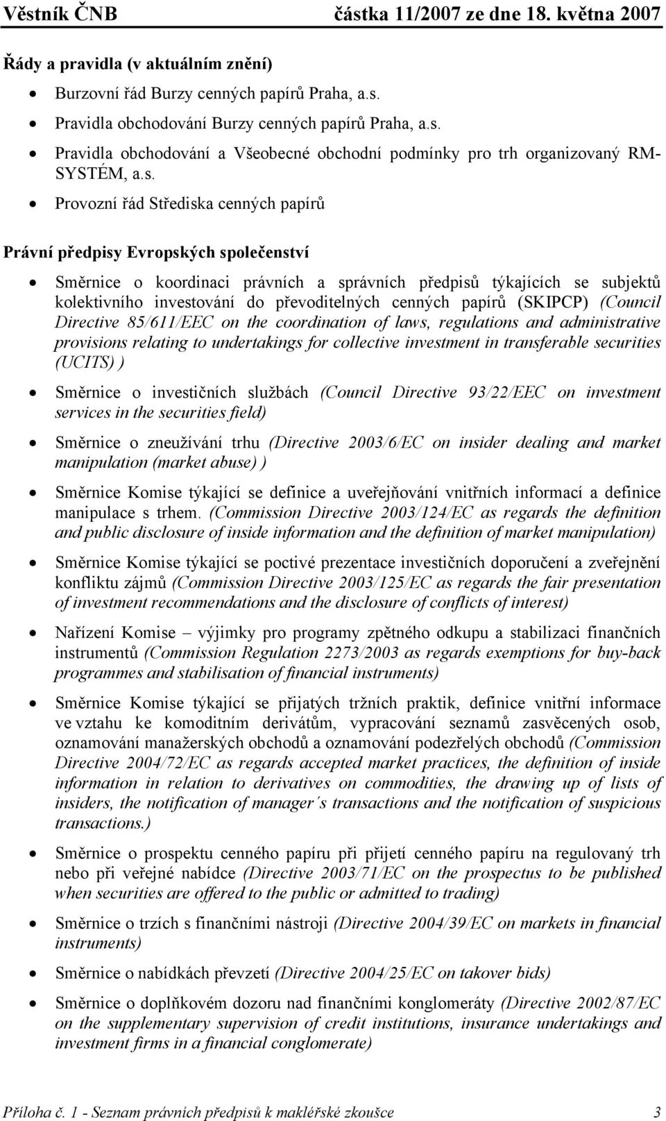 cenných papírů (SKIPCP) (Council Directive 85/611/EEC on the coordination of laws, regulations and administrative provisions relating to undertakings for collective investment in transferable