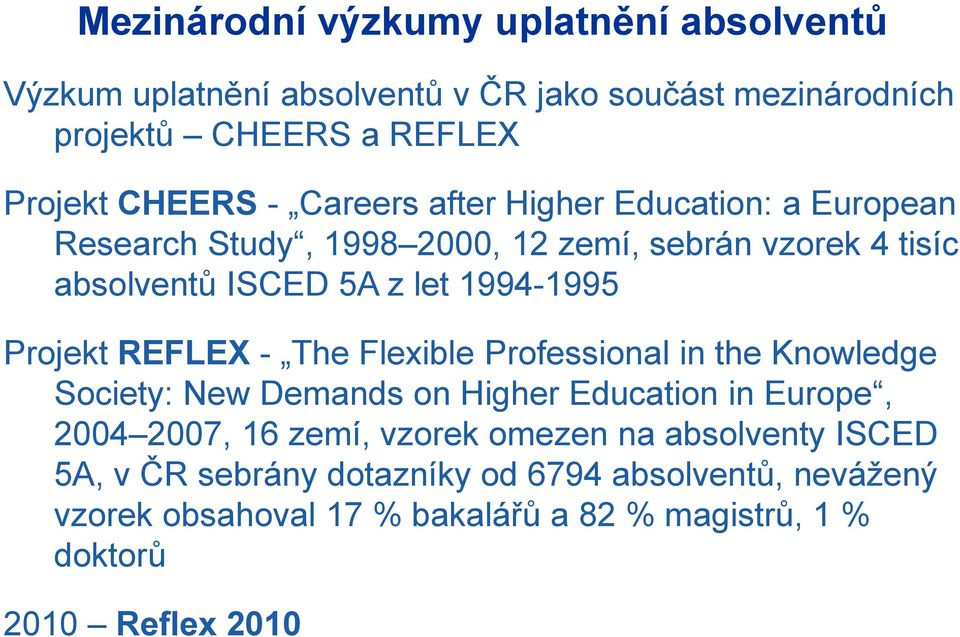 REFLEX - The Flexible Professional in the Knowledge Society: New Demands on Higher Education in Europe, 2004 2007, 16 zemí, vzorek omezen na