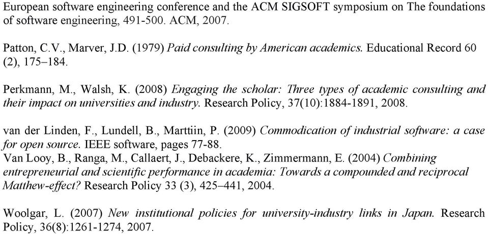 (2008) Engaging the scholar: Three types of academic consulting and their impact on universities and industry. Research Policy, 37(10):1884-1891, 2008. van der Linden, F., Lundell, B., Marttiin, P.