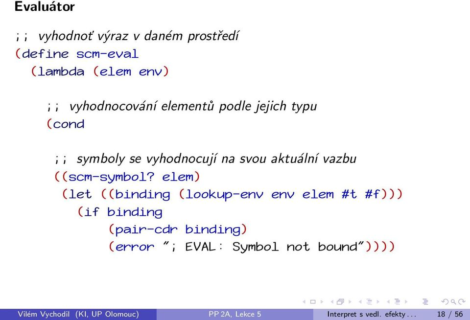"elem) (let ((binding (lookup-env env elem #t #f))) (if binding (pair-cdr binding) (error ""; EVAL:"
