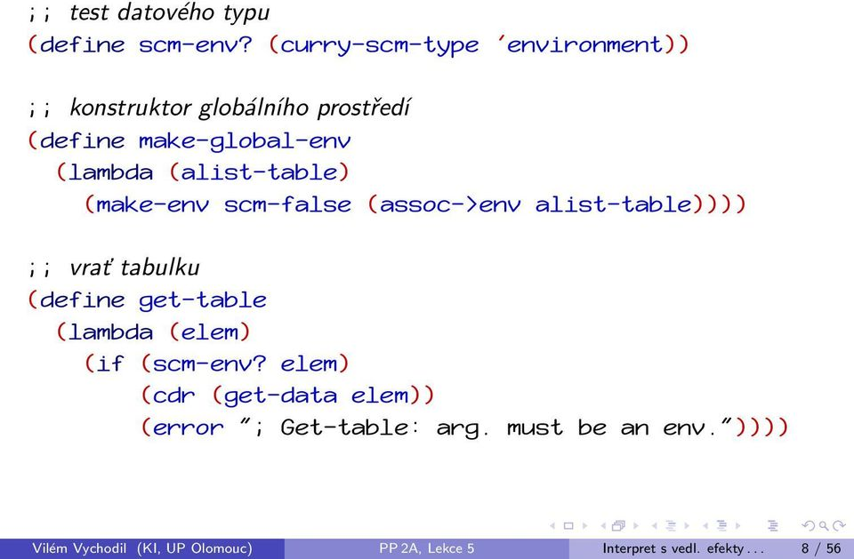 (alist-table) (make-env scm-false (assoc->env alist-table)))) ;; vrať tabulku (define get-table (lambda