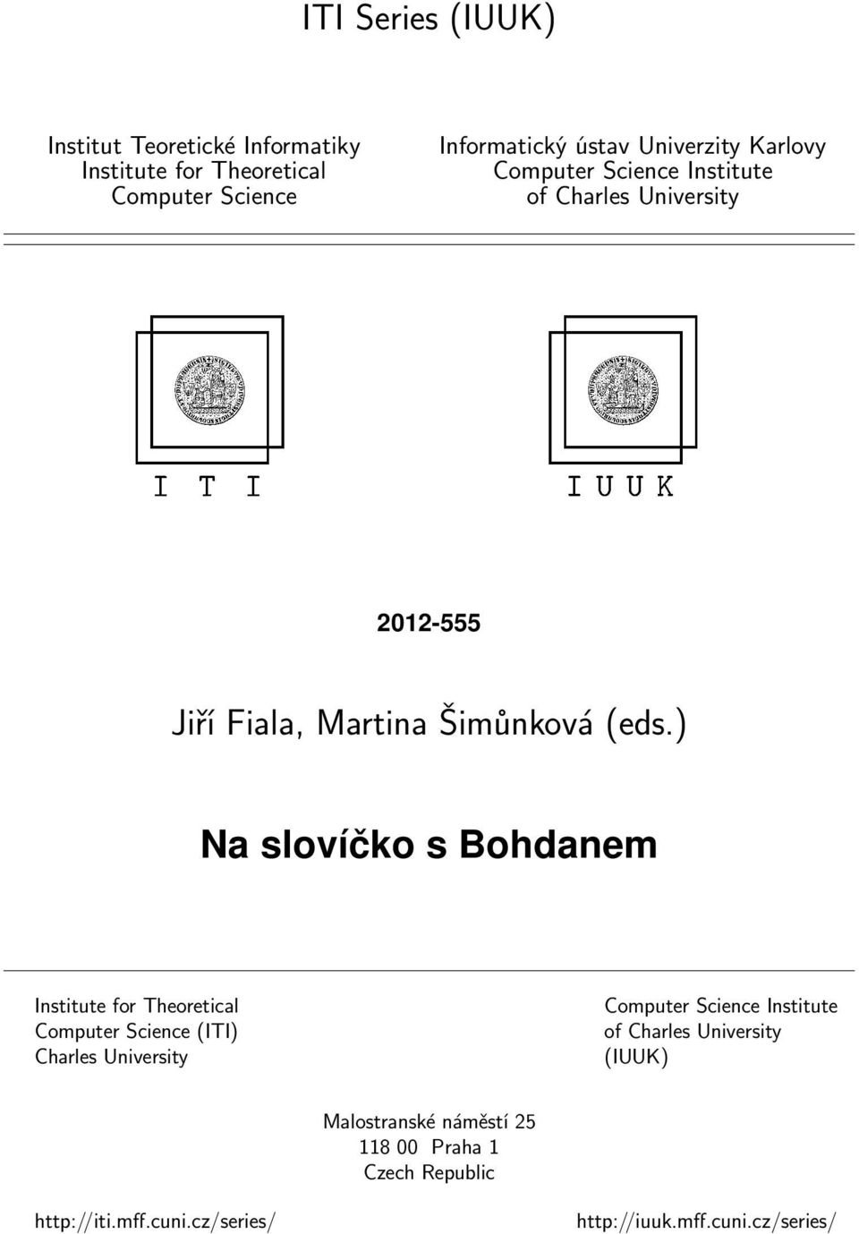 ) Na slovíčko s Bohdanem Institute for Theoretical Computer Science (ITI) Charles University Computer Science Institute of