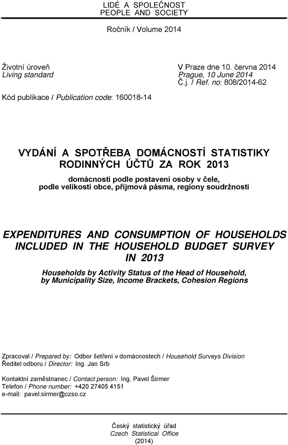 pásma, regiony soudržnosti EXPENDITURES AND CONSUMPTION OF HOUSEHOLDS INCLUDED IN THE HOUSEHOLD BUDGET SURVEY IN 2013 Households by Activity Status of the Head of Household, by Municipality Size,