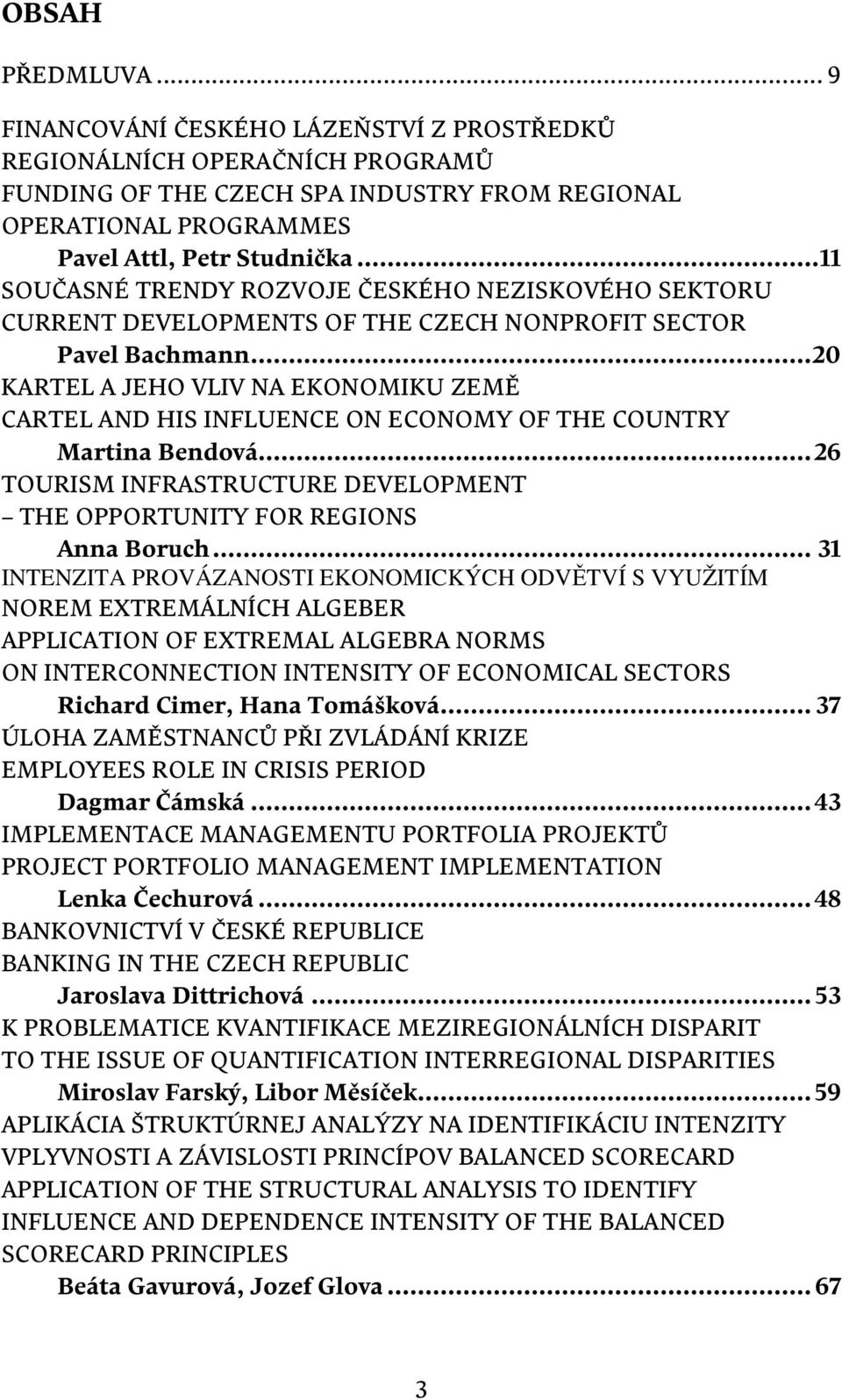 ..20 KARTEL A JEHO VLIV NA EKONOMIKU ZEMĚ CARTEL AND HIS INFLUENCE ON ECONOMY OF THE COUNTRY Martina Bendová... 26 TOURISM INFRASTRUCTURE DEVELOPMENT THE OPPORTUNITY FOR REGIONS Anna Boruch.