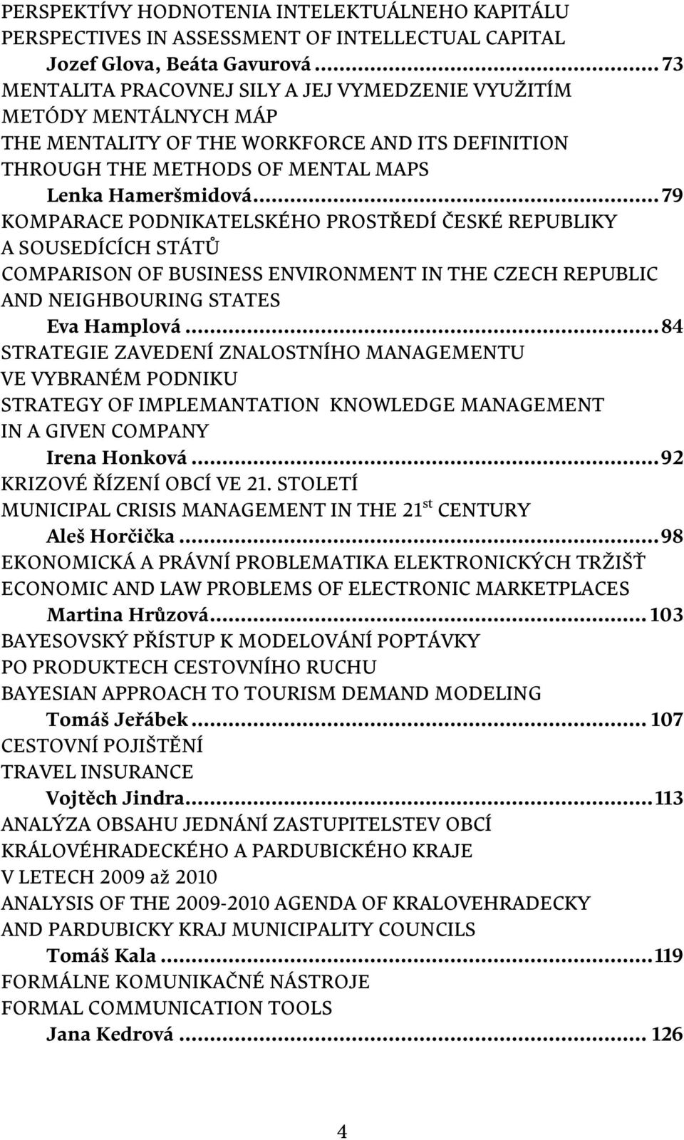 .. 79 KOMPARACE PODNIKATELSKÉHO PROSTŘEDÍ ČESKÉ REPUBLIKY A SOUSEDÍCÍCH STÁTŮ COMPARISON OF BUSINESS ENVIRONMENT IN THE CZECH REPUBLIC AND NEIGHBOURING STATES Eva Hamplová.
