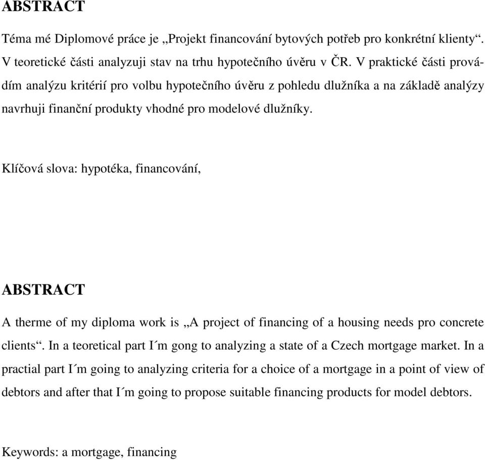 Klíčová slova: hypotéka, financování, ABSTRACT A therme of my diploma work is A project of financing of a housing needs pro concrete clients.