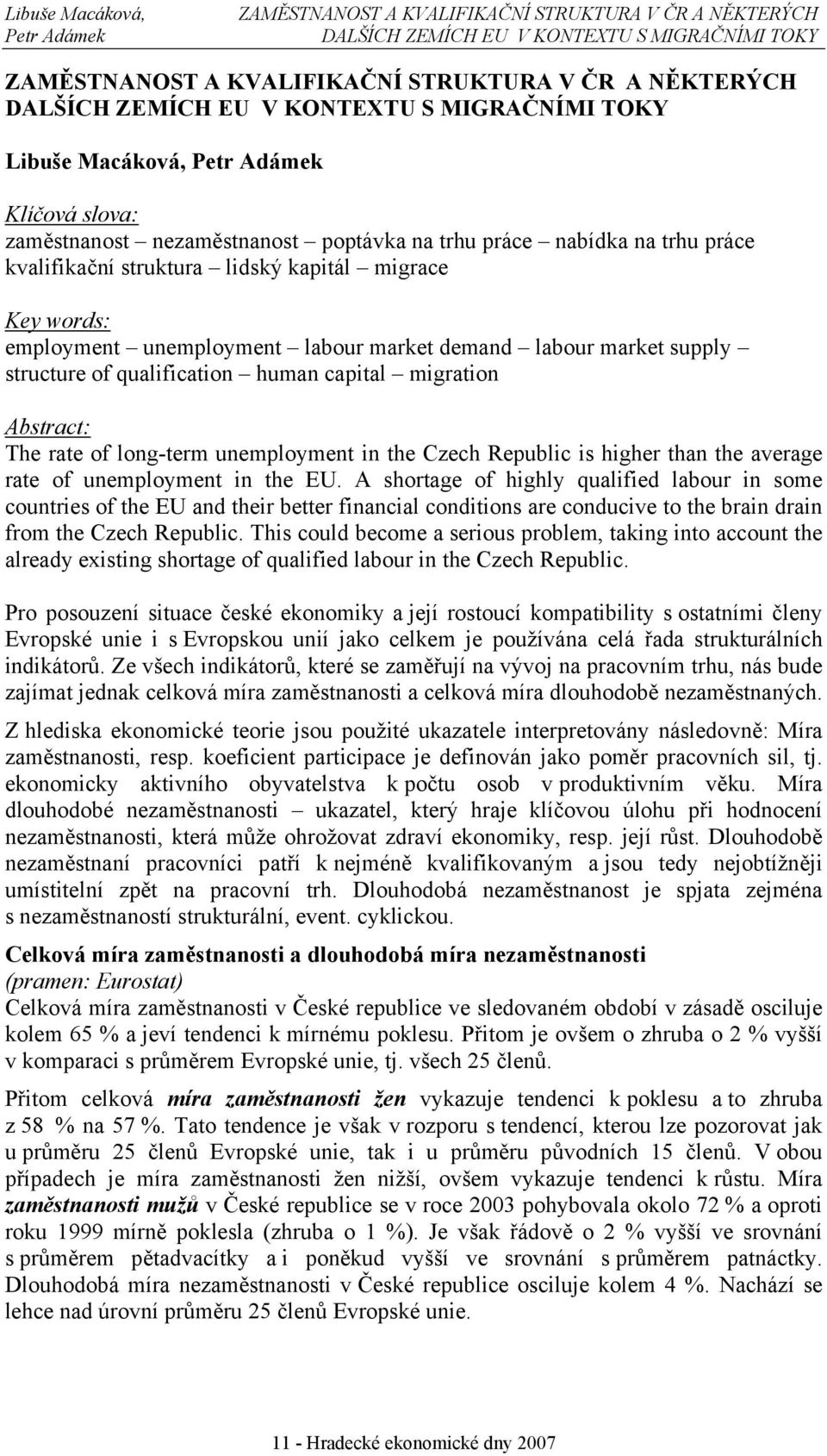 migrace Key words: employment unemployment labour market demand labour market supply structure of qualification human capital migration Abstract: The rate of long-term unemployment in the Czech